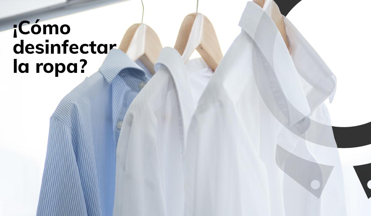 ¿Cómo desinfectar la ropa?